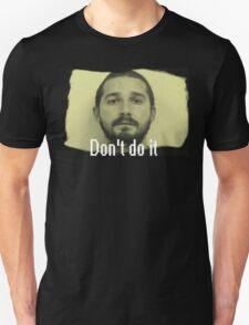 Shia Labeouf Just do it, more like Don't do it. T-Shirt