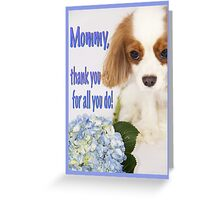 Mommy, thank you Cavalier King Charles Spaniel Card Greeting Card