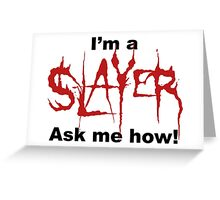 I'm a SLAYER... | BtVS Greeting Card