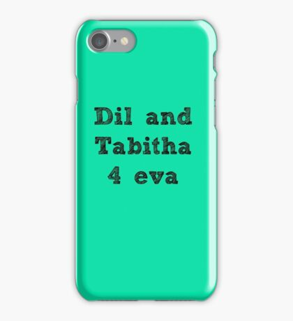 Dil and Tabitha 4 eva iPhone Case/Skin
