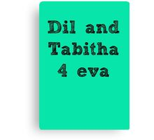 Dil and Tabitha 4 eva Canvas Print
