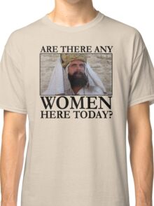 Are there any women here today? Classic T-Shirt
