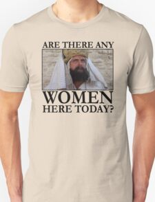 Are there any women here today? Unisex T-Shirt