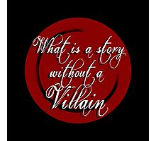 What is a Story Without a Villain Photographic Print