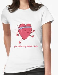 You make my heart race Womens Fitted T-Shirt