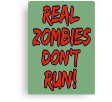 Real zombies don't run. Canvas Print