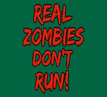 Real zombies don't run. Unisex T-Shirt