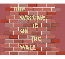 The Writing Is On The Wall Photographic Print