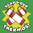 Slap Your Thermos! by ChimneySwift11