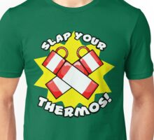 Slap Your Thermos! Unisex T-Shirt