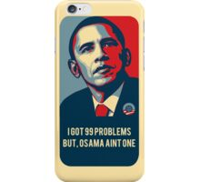 I Got 99 Problems But, Osama Aint One iPhone Case/Skin