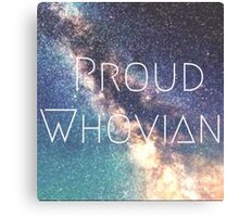 Proud Whovian Doctor who merchandise  Canvas Print