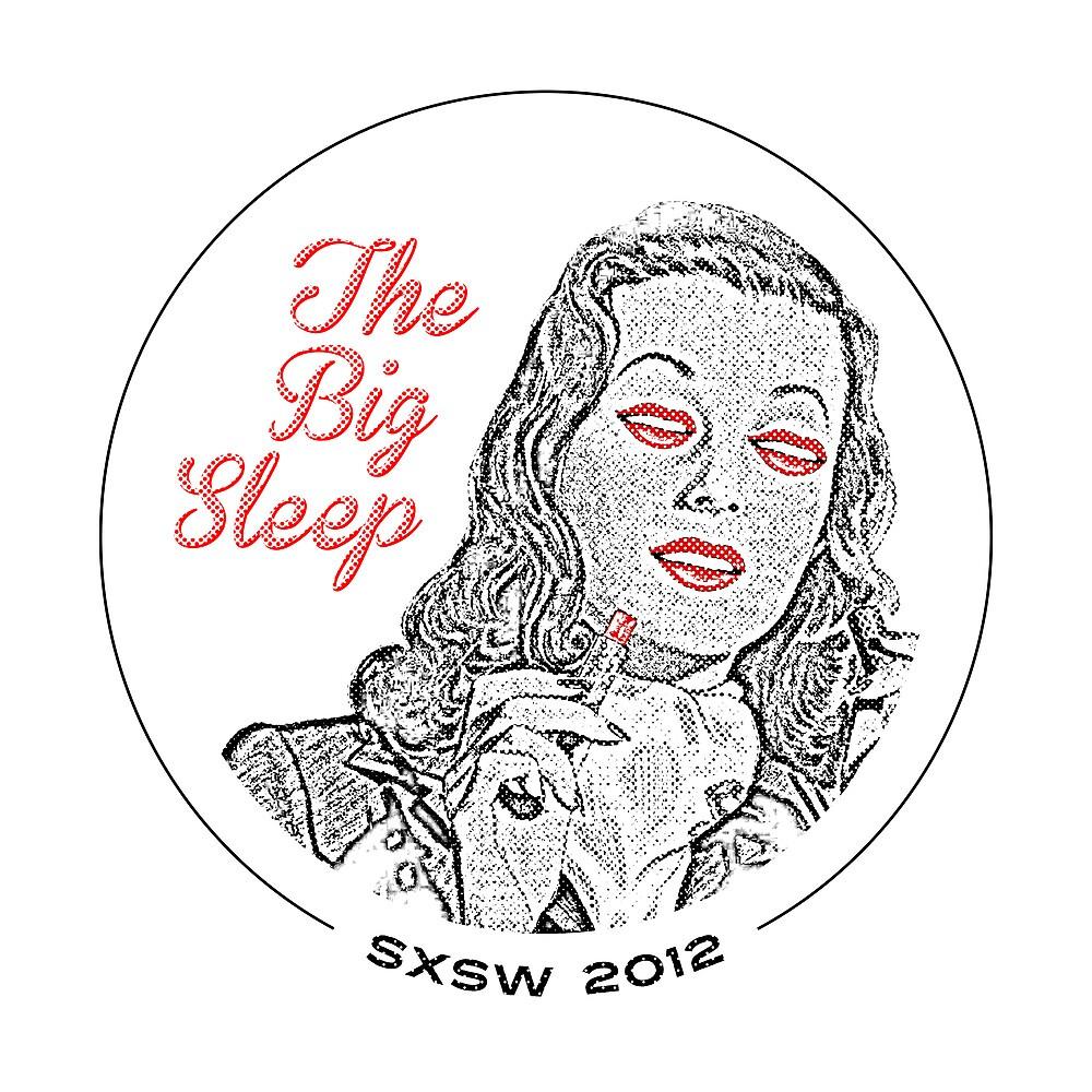 The Big Sleep - SXSW 2012 by thisislethal