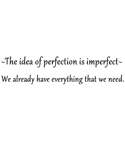 The idea of perfection is imperfect by chrisp81