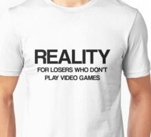 Reality - For Losers Who Don't Play Video Games Unisex T-Shirt