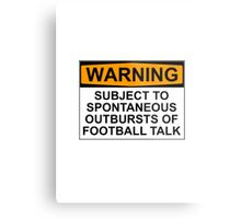WARNING: SUBJECT TO SPONTANEOUS OUTBURSTS OF FOOTBALL TALK Metal Print