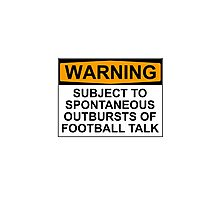 WARNING: SUBJECT TO SPONTANEOUS OUTBURSTS OF FOOTBALL TALK Photographic Print
