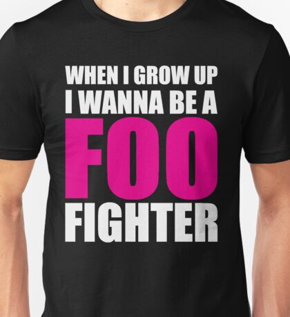 When I grow up I Wanna be a Foo Fighter Unisex T-Shirt