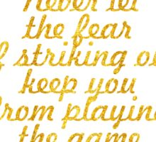 """""""Never let the fear of striking out keep you from playing the game"""" - BABE RUTH Sticker"""