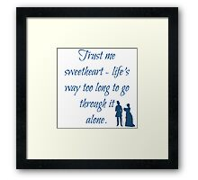 Life's Too Long To Go Through It Alone Framed Print
