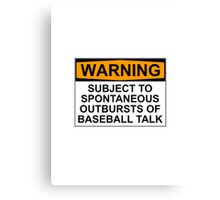 WARNING: SUBJECT TO SPONTANEOUS OUTBURSTS OF BASEBALL TALK Canvas Print