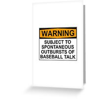 WARNING: SUBJECT TO SPONTANEOUS OUTBURSTS OF BASEBALL TALK Greeting Card