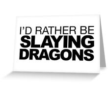 I'd rather be Slaying Dragons Greeting Card