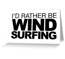 I'd rather be Wind Surfing Greeting Card