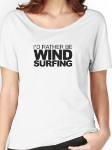 I'd rather be Wind Surfing Women's Relaxed Fit T-Shirt