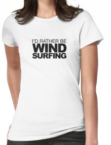 I'd rather be Wind Surfing Womens Fitted T-Shirt