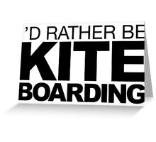 I'd rather be Kite Boarding Greeting Card