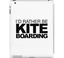 I'd rather be Kite Boarding iPad Case/Skin