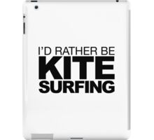 I'd rather be Kite Surfing iPad Case/Skin