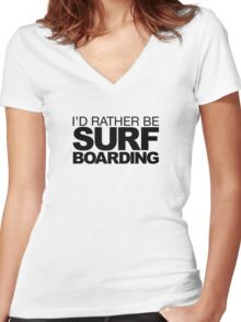 I'd rather be Surf Boarding Women's Fitted V-Neck T-Shirt