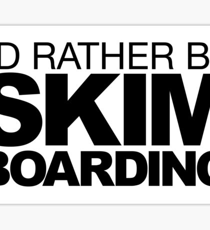 I'd rather be Skim Boarding Sticker