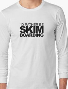 I'd rather be Skim Boarding T-Shirt