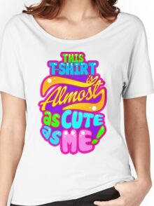 As Cute As Me Women's Relaxed Fit T-Shirt