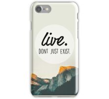 Live. Don't just Exist.  iPhone Case/Skin