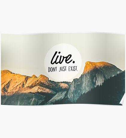 Live. Don't just Exist.  Poster