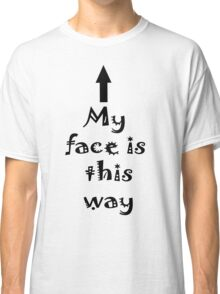 My Face is this way Classic T-Shirt