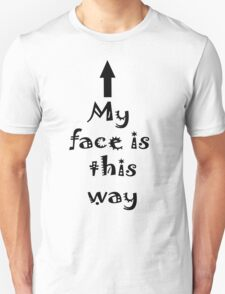 My Face is this way T-Shirt