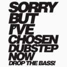 Sorry But I&#x27;ve Chosen Dubstep  by DropBass