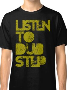 I listen to Dubstep  Classic T-Shirt