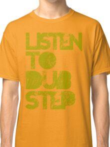I listen to Dubstep  Classic T-Shirt