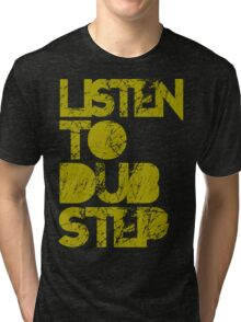I listen to Dubstep  Tri-blend T-Shirt