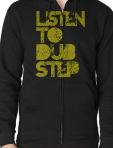I listen to Dubstep  Zipped Hoodie