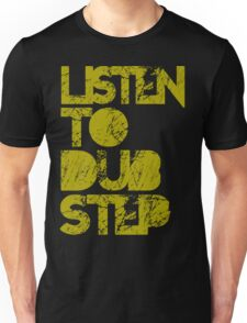 I listen to Dubstep  Unisex T-Shirt