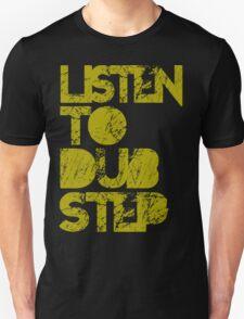 I listen to Dubstep  T-Shirt