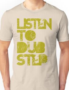 I listen to Dubstep  Unisex T-Shirt
