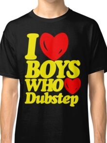 I love boys who love dubstep (limited edition)  Classic T-Shirt